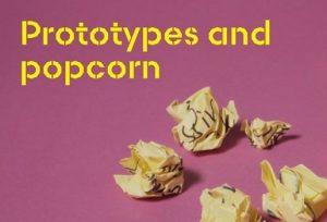 Prototypes and Popcorn