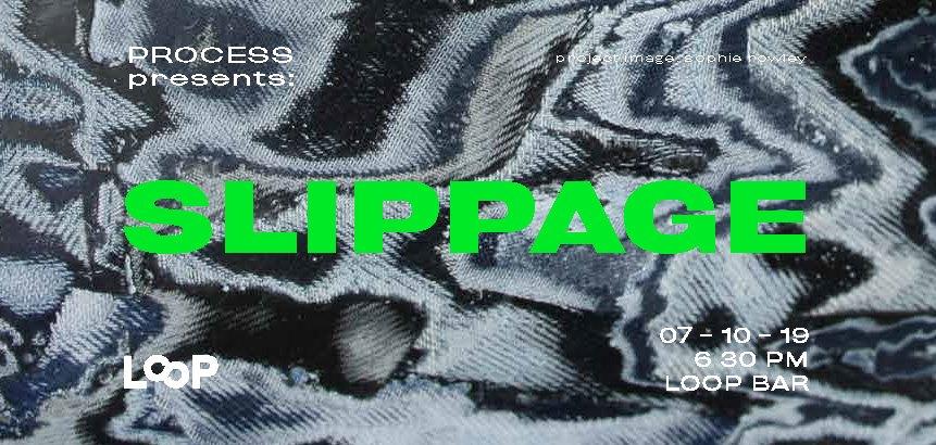 Process present: Slippage