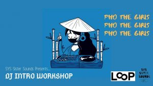 Pho The Girls: Intro To DJ Workshop MELB LOOP