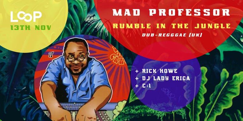 MAD PROFESSOR (UK/ARIWA) LIVE @LOOP - Rumble in the Jungle